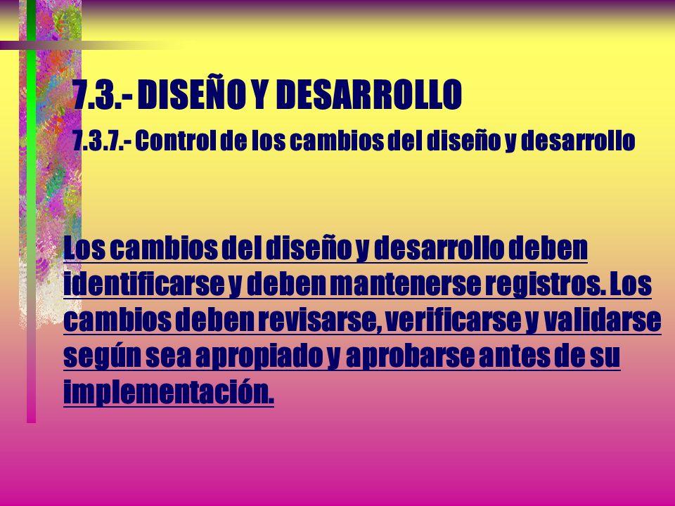 7.3.- DISEÑO Y DESARROLLO 7.3.6.- Validación del diseño y desarrollo Se debe realizar la validación del diseño y desarrollo de acuerdo con la planific