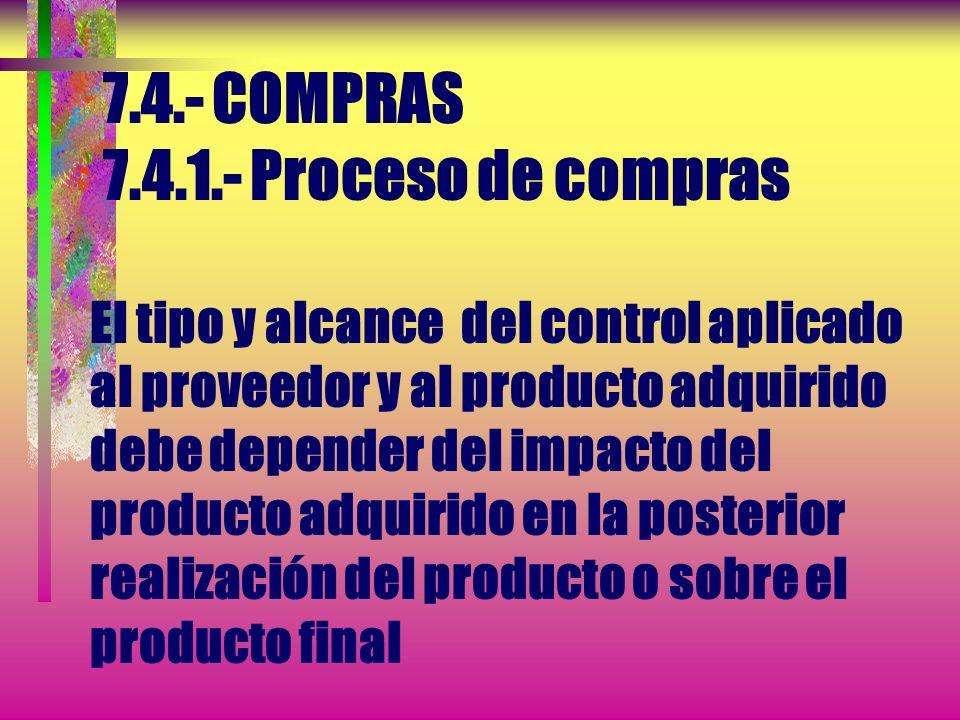 7.4.- COMPRAS.4.1.- Proceso de compras La organización debe asegurarse de que el producto adquirido cumple con los requisitos de compra especificados.