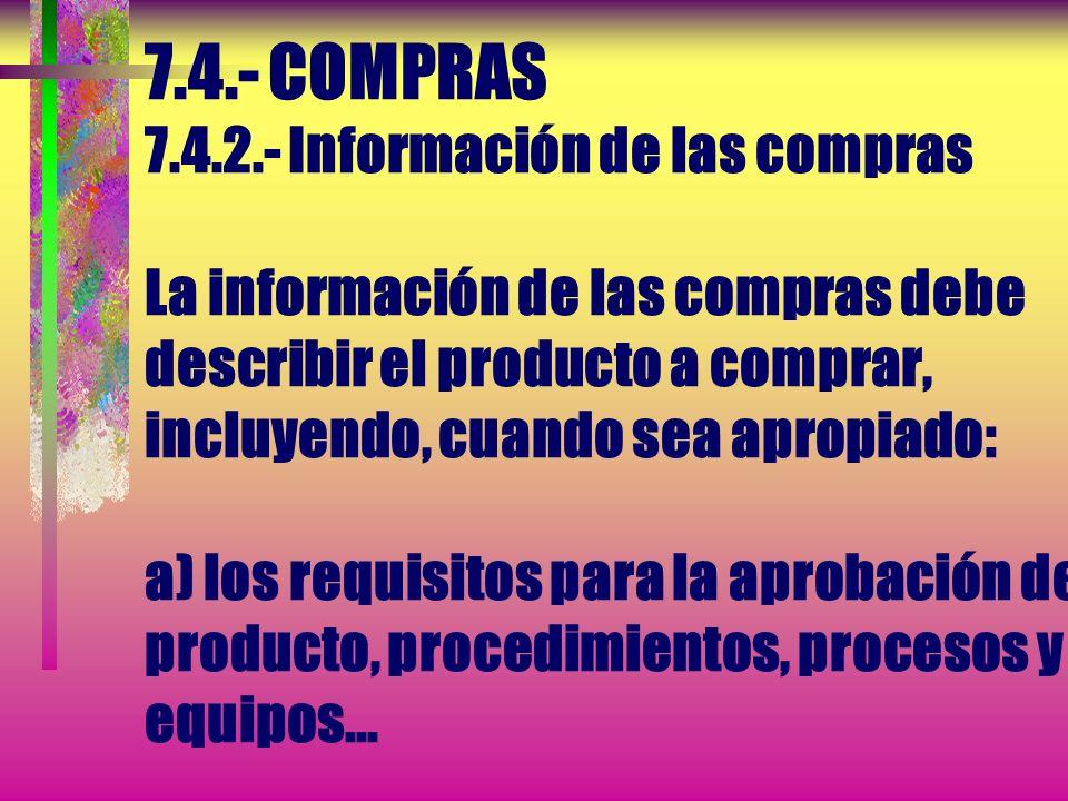 7.4.- COMPRAS 7.4.1.- Proceso de compras Deben mantenerse los registros de los resultados de las evaluaciones y de cualquier acción necesaria que se d