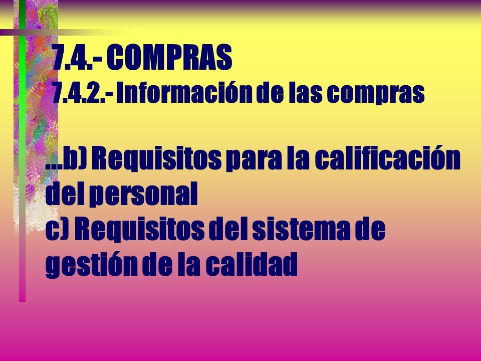 7.4.- COMPRAS 7.4.2.- Información de las compras La información de las compras debe describir el producto a comprar, incluyendo, cuando sea apropiado: