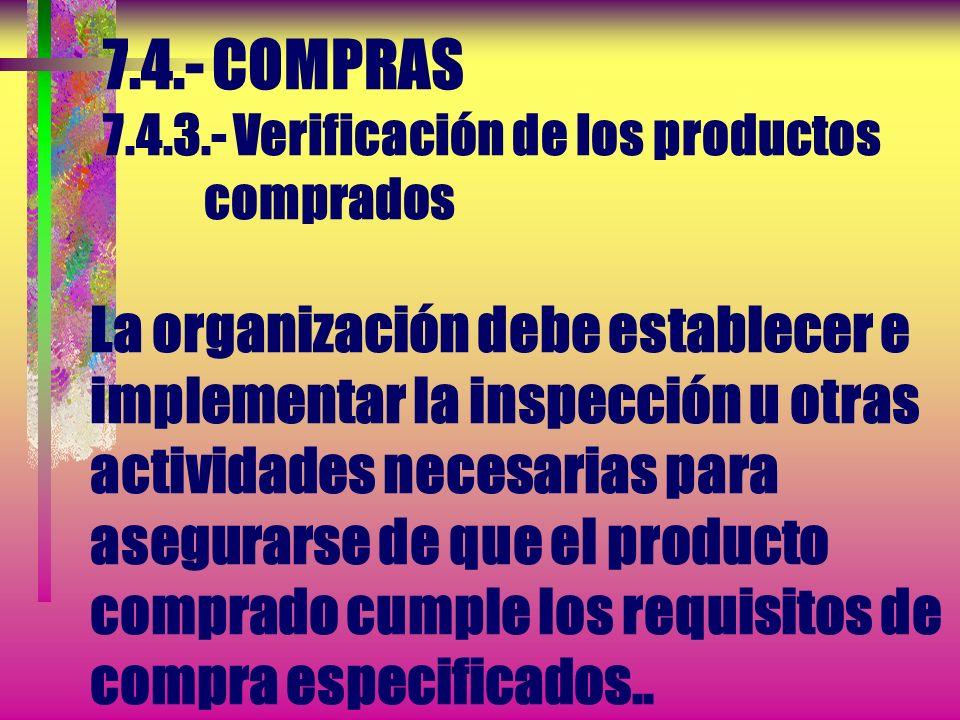 7.4.- COMPRAS 7.4.2.- Información de las compras...b) Requisitos para la calificación del personal c) Requisitos del sistema de gestión de la calidad