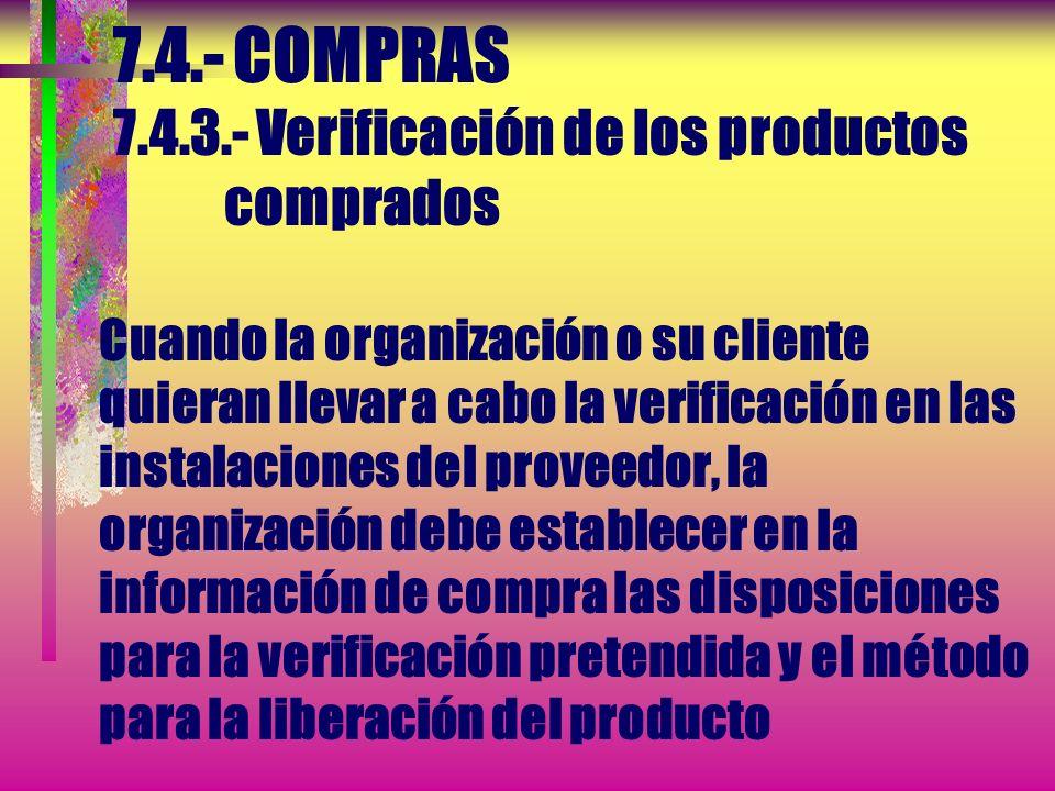 7.4.- COMPRAS 7.4.3.- Verificación de los productos comprados La organización debe establecer e implementar la inspección u otras actividades necesari