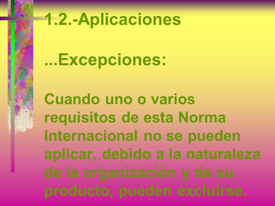 1.2.-Aplicaciones Todos los requisitos de esta Norma Internacional son genéricos y se pretende que sean aplicables a todas las organizaciones sin impo
