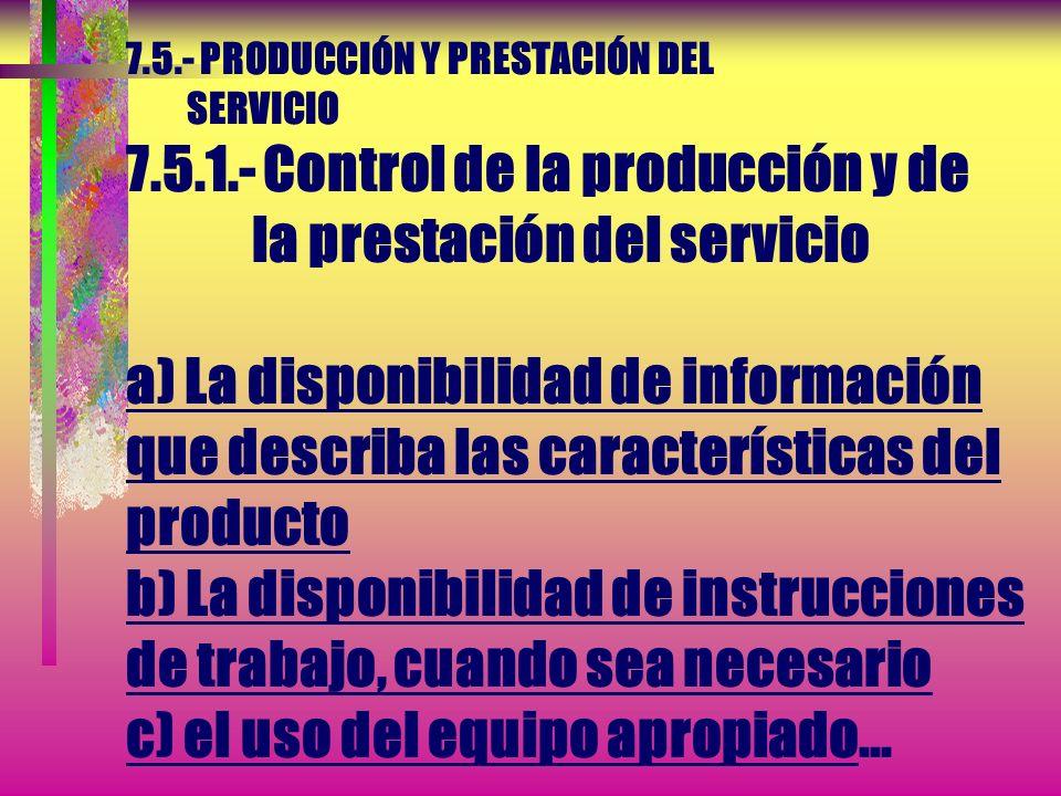 7.5.- PRODUCCIÓN Y PRESTACIÓN DEL SERVICIO 7.5.1.- Control de la producción y de la prestación del servicio La organización debe planificar y llevar a
