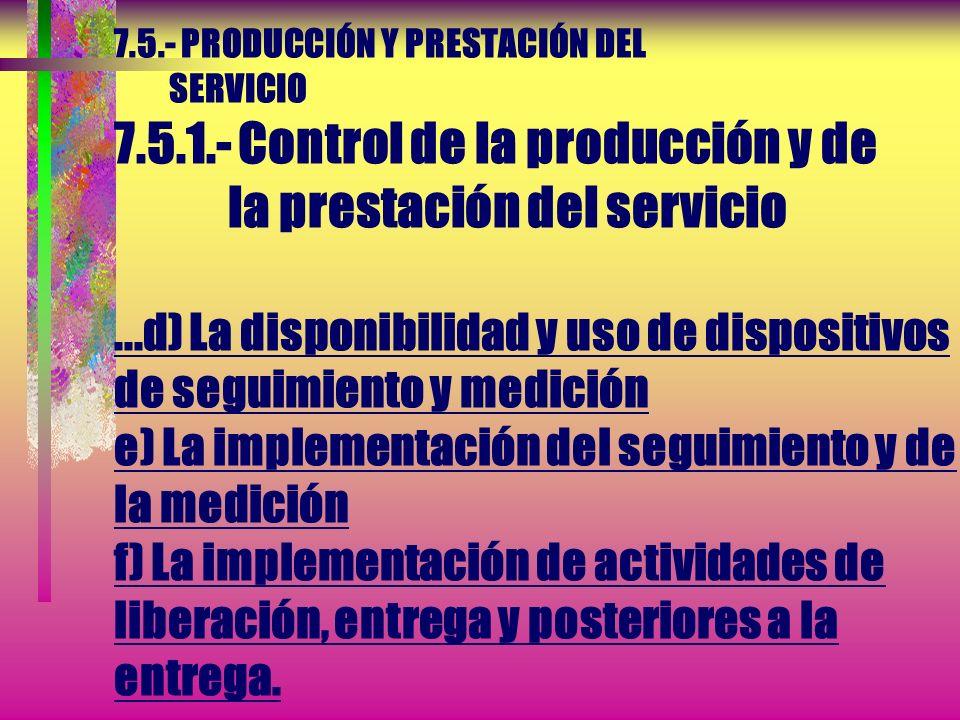 7.5.- PRODUCCIÓN Y PRESTACIÓN DEL SERVICIO 7.5.1.- Control de la producción y de la prestación del servicio a) La disponibilidad de información que de