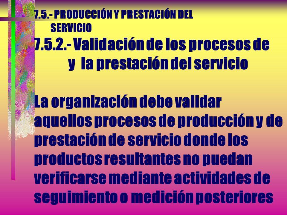 7.5.- PRODUCCIÓN Y PRESTACIÓN DEL SERVICIO 7.5.1.- Control de la producción y de la prestación del servicio...d) La disponibilidad y uso de dispositiv