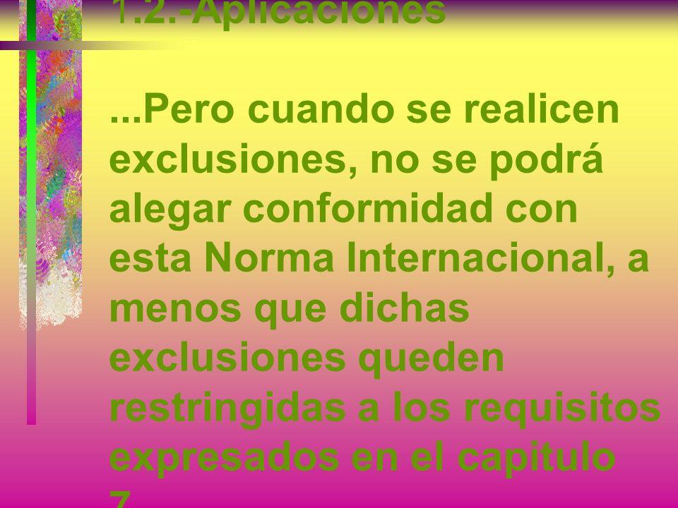 1.2.-Aplicaciones...Excepciones: Cuando uno o varios requisitos de esta Norma Internacional no se pueden aplicar, debido a la naturaleza de la organiz