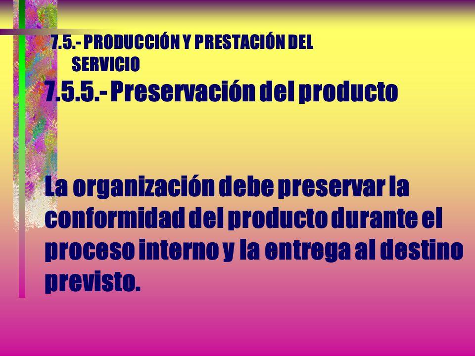 7.5.- PRODUCCIÓN Y PRESTACIÓN DEL SERVICIO 7.5.4.- Propiedad del cliente La organización debe identificar, verificar, proteger y salvaguardar los bien