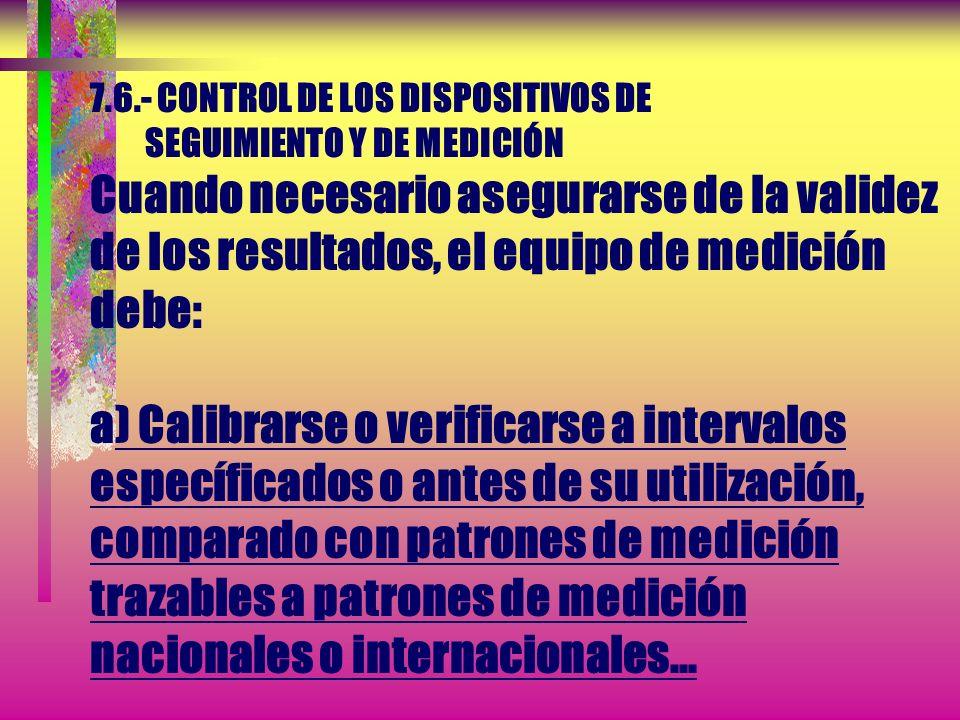 7.6.- CONTROL DE LOS DISPOSITIVOS DE SEGUIMIENTO Y DE MEDICIÓN La organización debe establecer procesos para asegurarse de que el seguimiento y medici