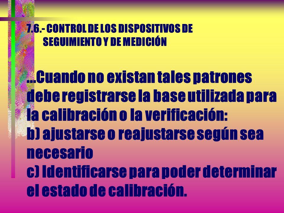 7.6.- CONTROL DE LOS DISPOSITIVOS DE SEGUIMIENTO Y DE MEDICIÓN Cuando necesario asegurarse de la validez de los resultados, el equipo de medición debe