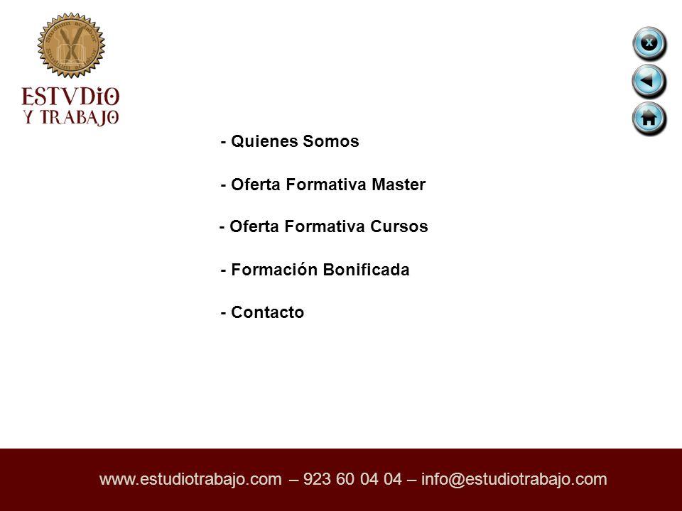 - Quienes Somos - Oferta Formativa Master - Oferta Formativa Cursos - Formación Bonificada - Contacto www.estudiotrabajo.com – 923 60 04 04 – info@estudiotrabajo.com
