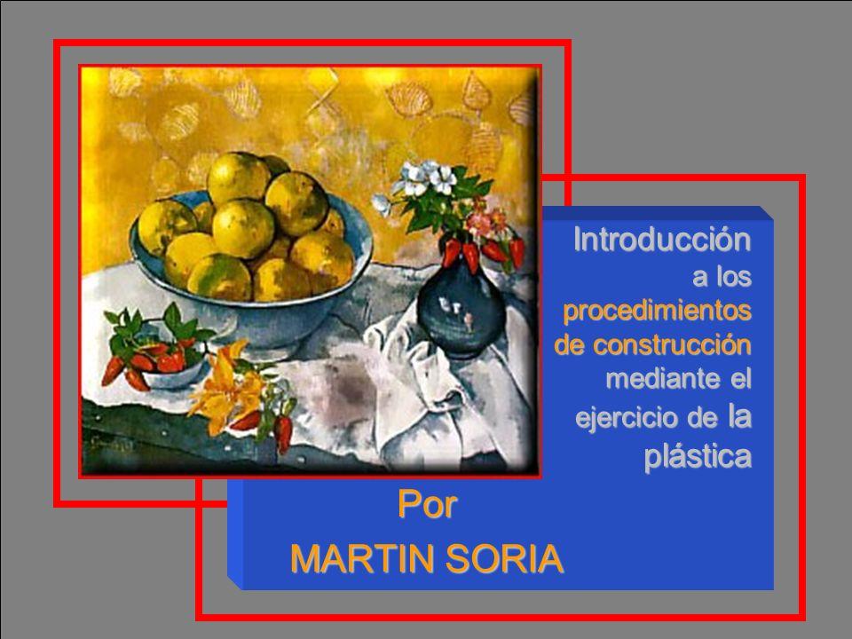 Introducción a los procedimientos de construcción mediante el ejercicio de la plástica Por MARTIN SORIA