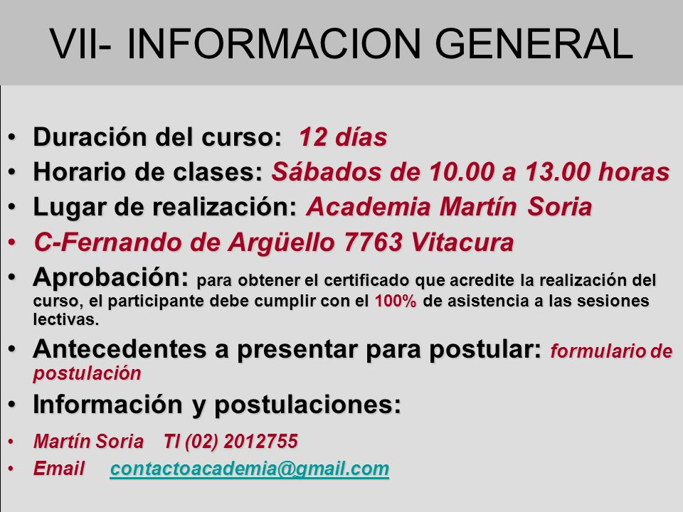 VII- INFORMACION GENERAL Duración del curso: 12 díasDuración del curso: 12 días Horario de clases: Sábados de 10.00 a 13.00 horasHorario de clases: Sá