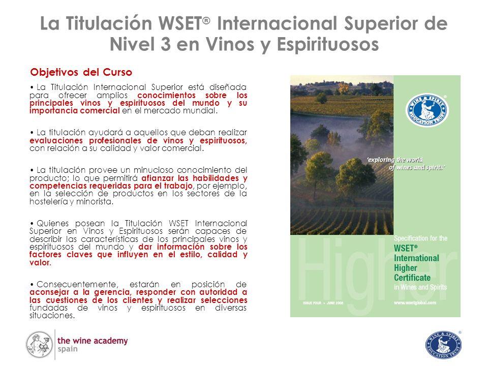 La Titulación WSET ® Internacional Superior de Nivel 3 en Vinos y Espirituosos Objetivos del Curso La Titulación Internacional Superior está diseñada