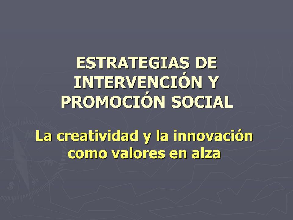 ESTRATEGIAS DE INTERVENCIÓN Y PROMOCIÓN SOCIAL La creatividad y la innovación como valores en alza