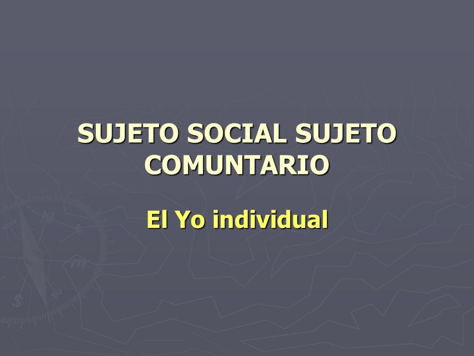 SUJETO SOCIAL SUJETO COMUNTARIO El Yo individual