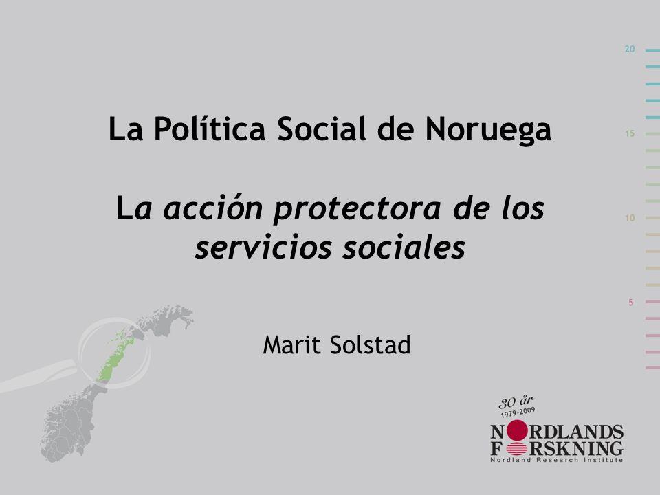 La Política Social de Noruega La acción protectora de los servicios sociales Marit Solstad