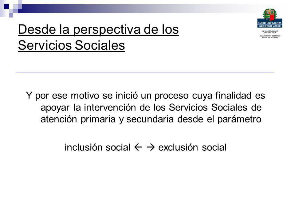 Desde la perspectiva de los Servicios Sociales _______________________________________________ Y por ese motivo se inició un proceso cuya finalidad es