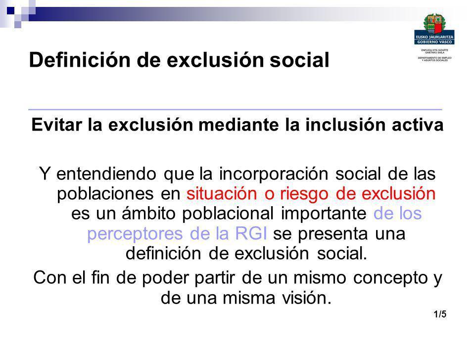 Definición de exclusión social ________________________________________ Evitar la exclusión mediante la inclusión activa Y entendiendo que la incorpor