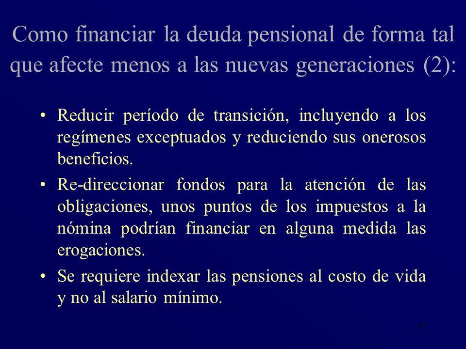 57 Reducir período de transición, incluyendo a los regímenes exceptuados y reduciendo sus onerosos beneficios. Re-direccionar fondos para la atención