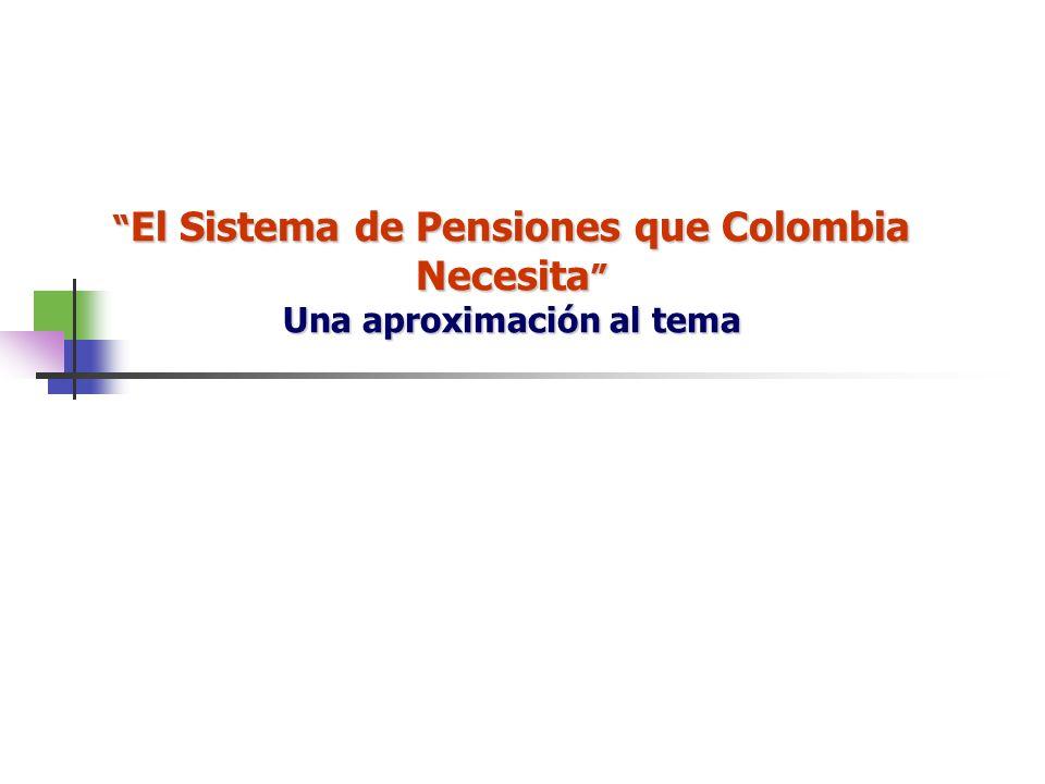 El Sistema de Pensiones que Colombia Necesita Una aproximación al tema El Sistema de Pensiones que Colombia Necesita Una aproximación al tema