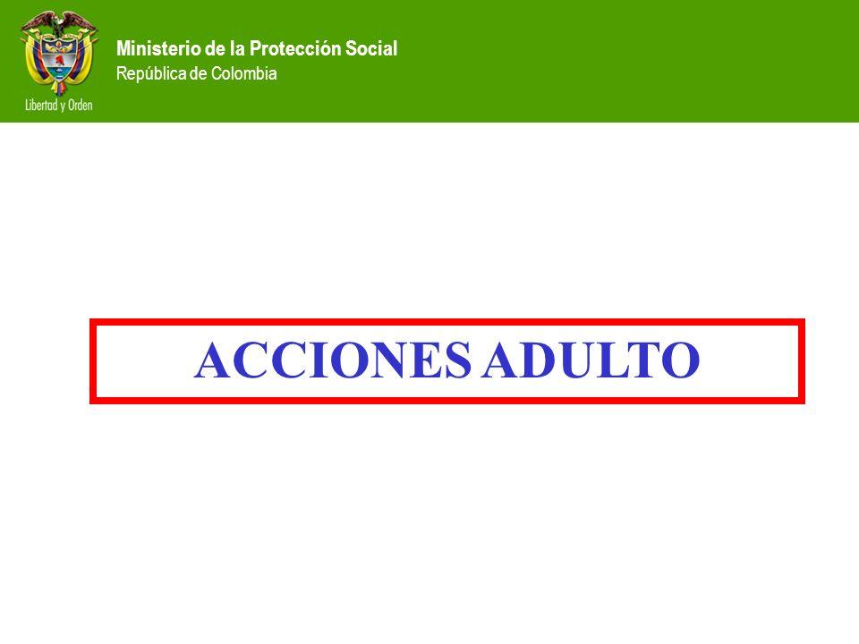 Ministerio de la Protección Social República de Colombia ACCIONES ADULTO