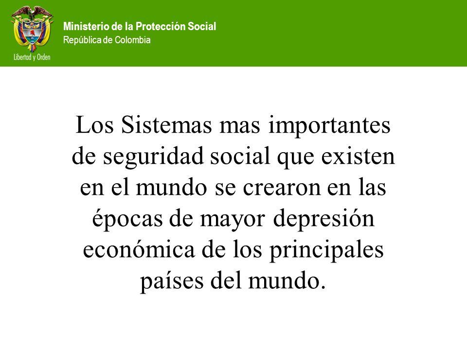 Ministerio de la Protección Social República de Colombia Los Sistemas mas importantes de seguridad social que existen en el mundo se crearon en las ép