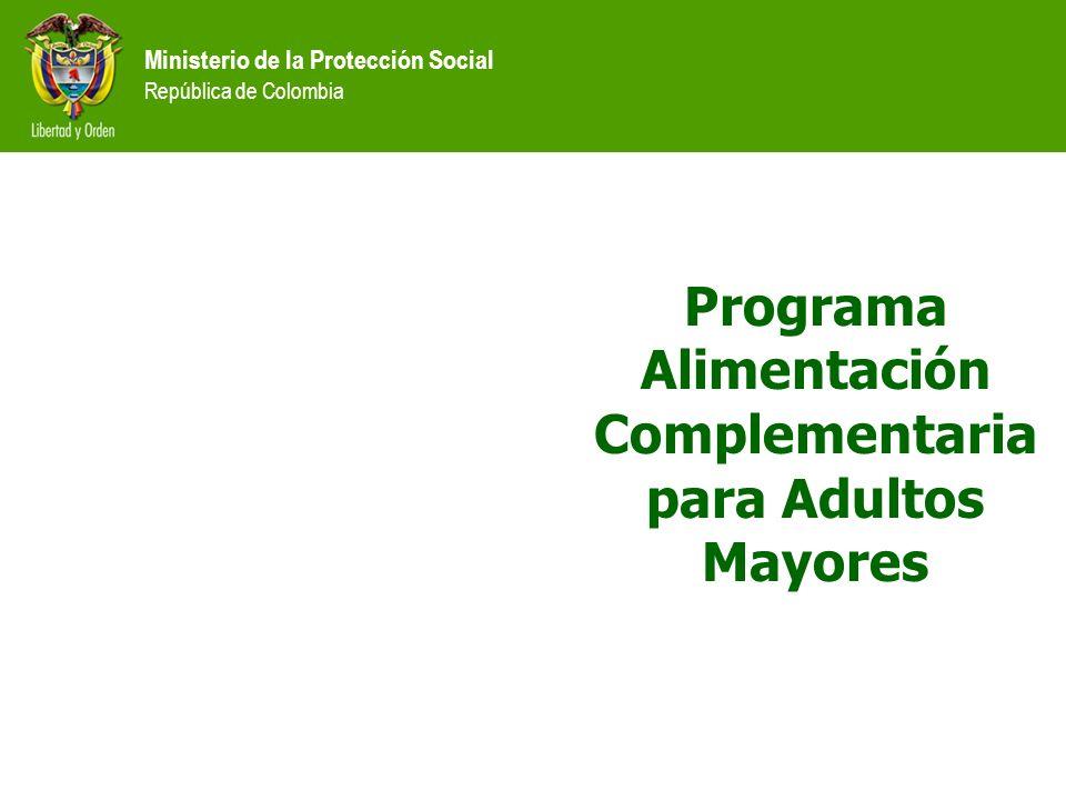 Ministerio de la Protección Social República de Colombia Programa Alimentación Complementaria para Adultos Mayores