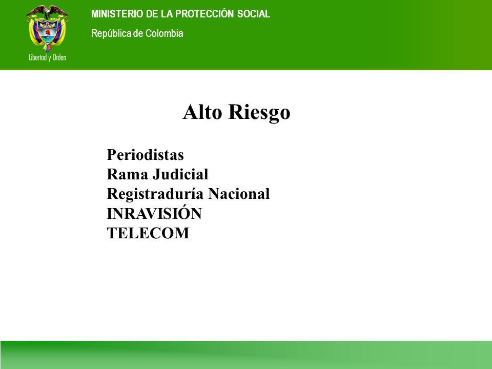 Ministerio de la Protección Social República de Colombia MINISTERIO DE LA PROTECCIÓN SOCIAL República de Colombia Alto Riesgo Periodistas Rama Judicia