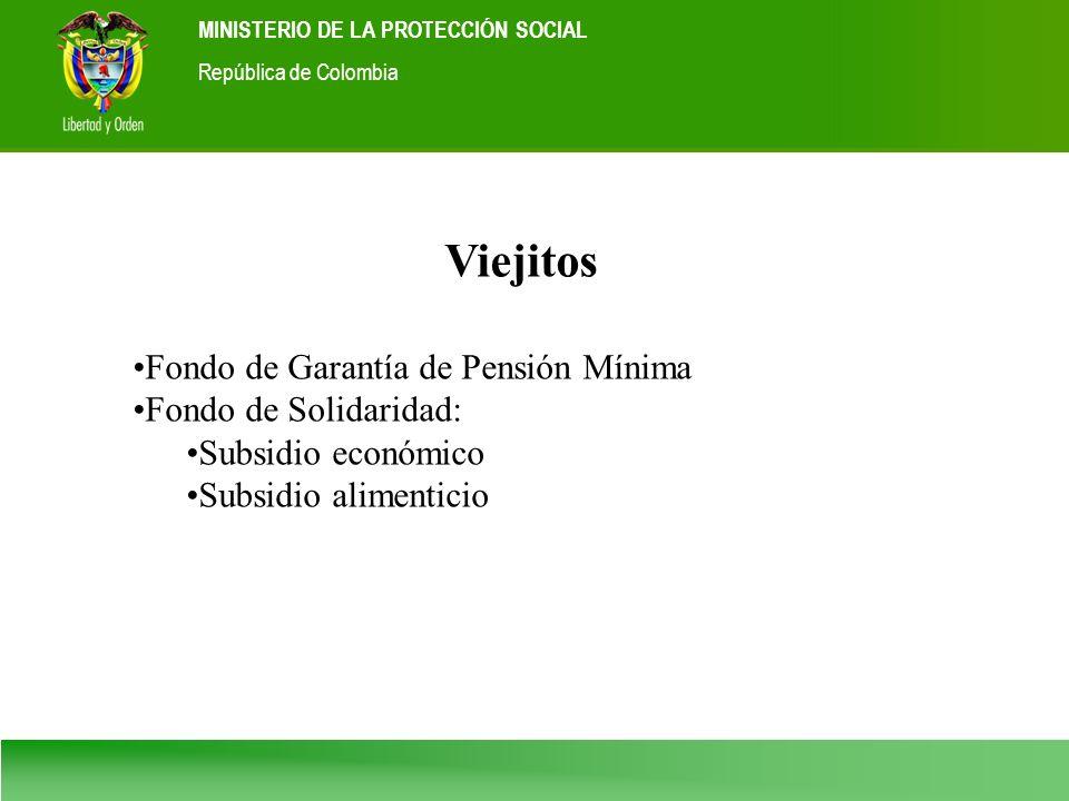 Ministerio de la Protección Social República de Colombia MINISTERIO DE LA PROTECCIÓN SOCIAL República de Colombia Viejitos Fondo de Garantía de Pensió