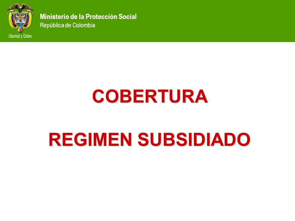 Ministerio de la Protección Social República de Colombia COBERTURA REGIMEN SUBSIDIADO