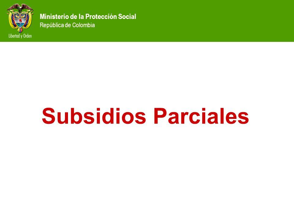 Ministerio de la Protección Social República de Colombia Subsidios Parciales