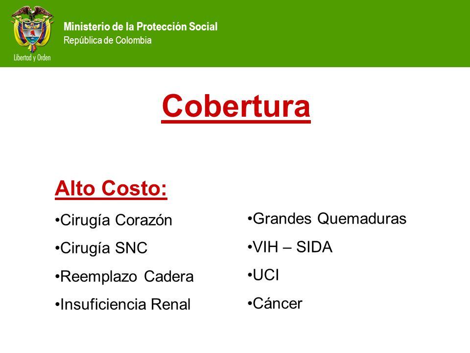 Ministerio de la Protección Social República de Colombia Cobertura Alto Costo: Cirugía Corazón Cirugía SNC Reemplazo Cadera Insuficiencia Renal Grande