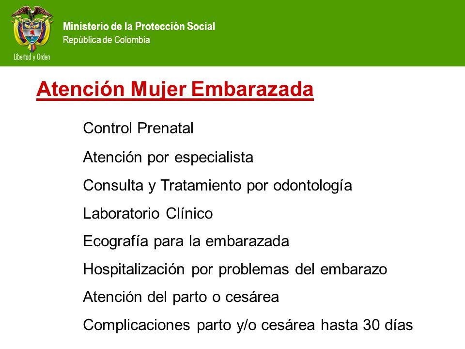 Ministerio de la Protección Social República de Colombia Atención Mujer Embarazada Control Prenatal Atención por especialista Consulta y Tratamiento p