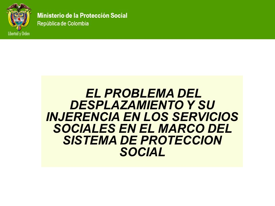 Ministerio de la Protección Social República de Colombia Otros datos 92 de cada 100 personas desplazadas son pobres por insuficiencia de ingresos 80 de cada 100 están en situación de extrema pobreza PMA 54.362 personas en desplazamiento murieron en 2003 OIM SITUACION