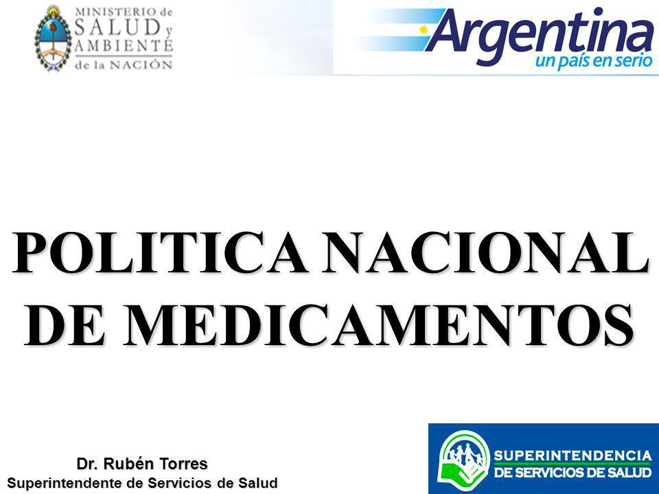 Dr. Rubén Torres Superintendente de Servicios de Salud POLITICA NACIONAL DE MEDICAMENTOS