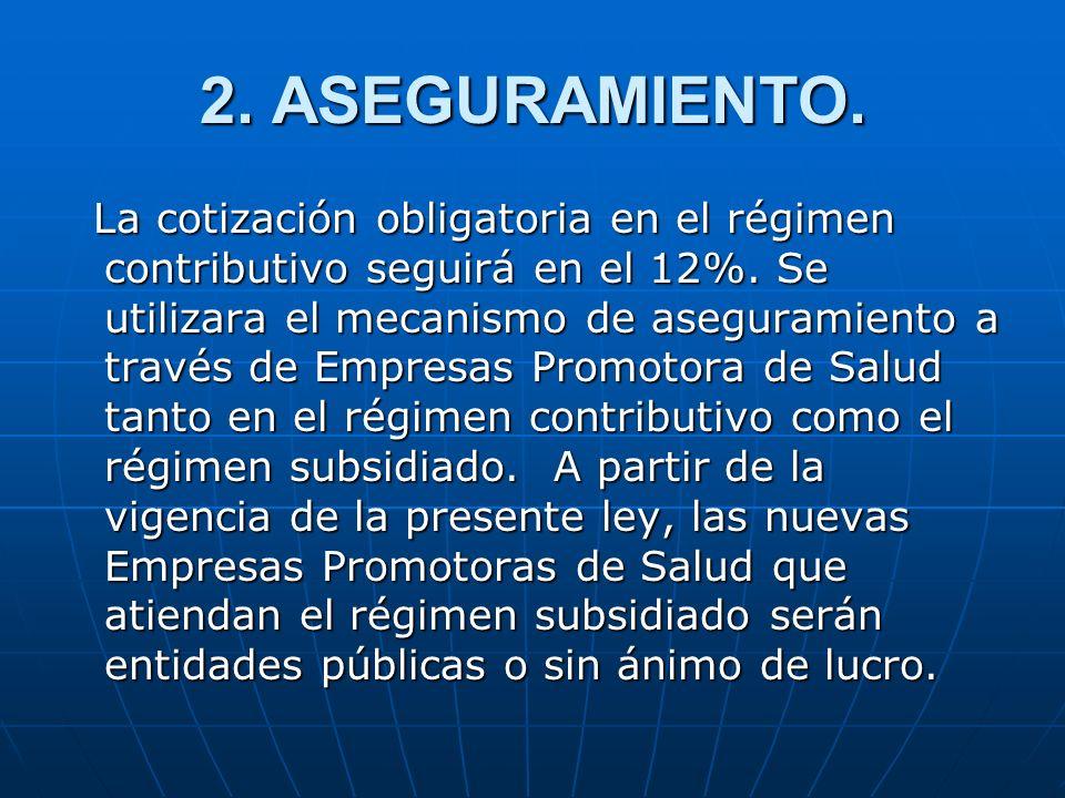 2. ASEGURAMIENTO. La cotización obligatoria en el régimen contributivo seguirá en el 12%. Se utilizara el mecanismo de aseguramiento a través de Empre