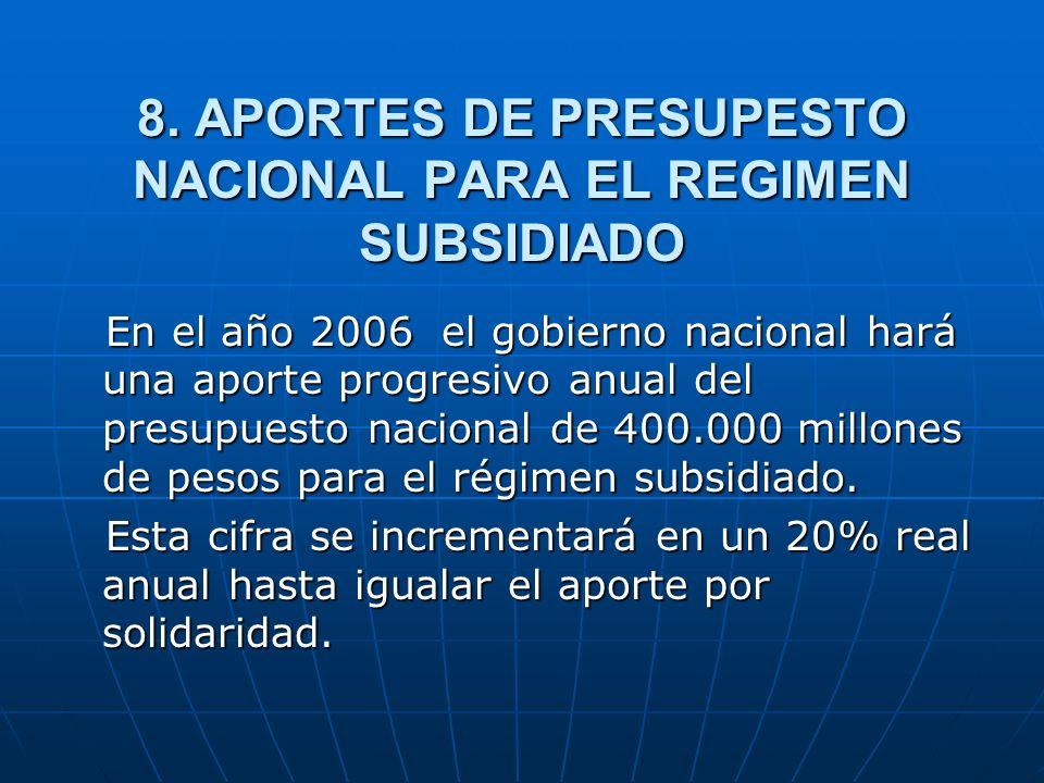 8. APORTES DE PRESUPESTO NACIONAL PARA EL REGIMEN SUBSIDIADO En el año 2006 el gobierno nacional hará una aporte progresivo anual del presupuesto naci