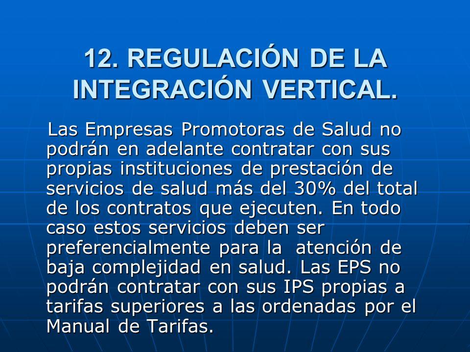 12. REGULACIÓN DE LA INTEGRACIÓN VERTICAL. Las Empresas Promotoras de Salud no podrán en adelante contratar con sus propias instituciones de prestació