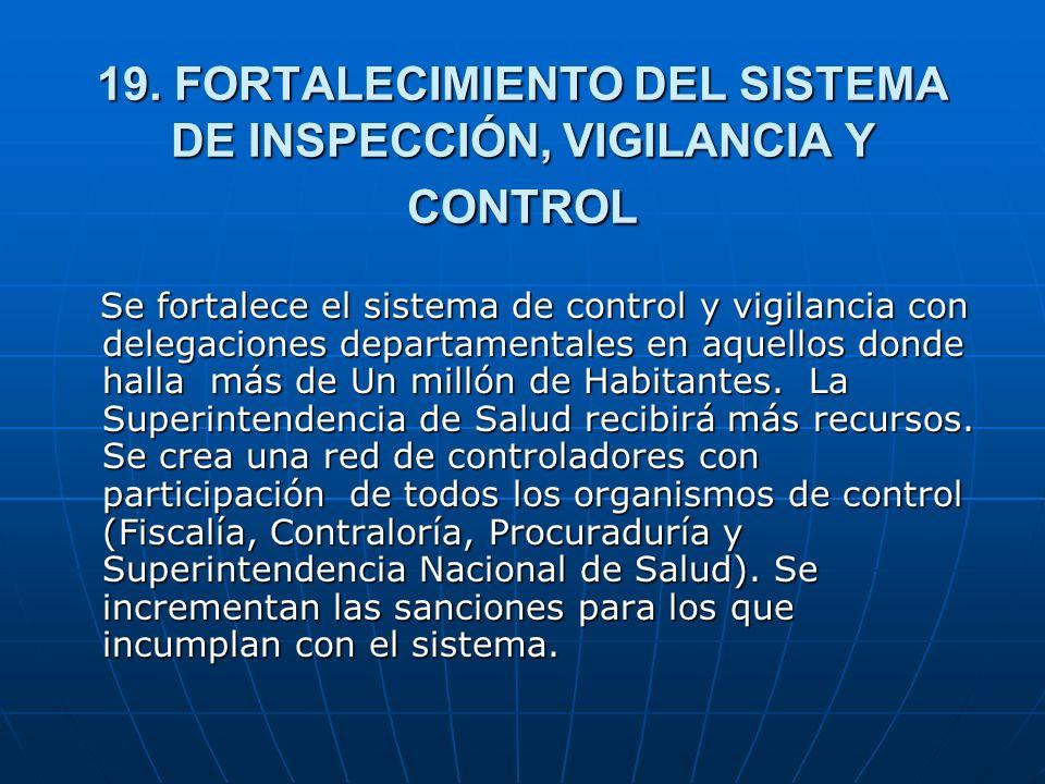19. FORTALECIMIENTO DEL SISTEMA DE INSPECCIÓN, VIGILANCIA Y CONTROL Se fortalece el sistema de control y vigilancia con delegaciones departamentales e