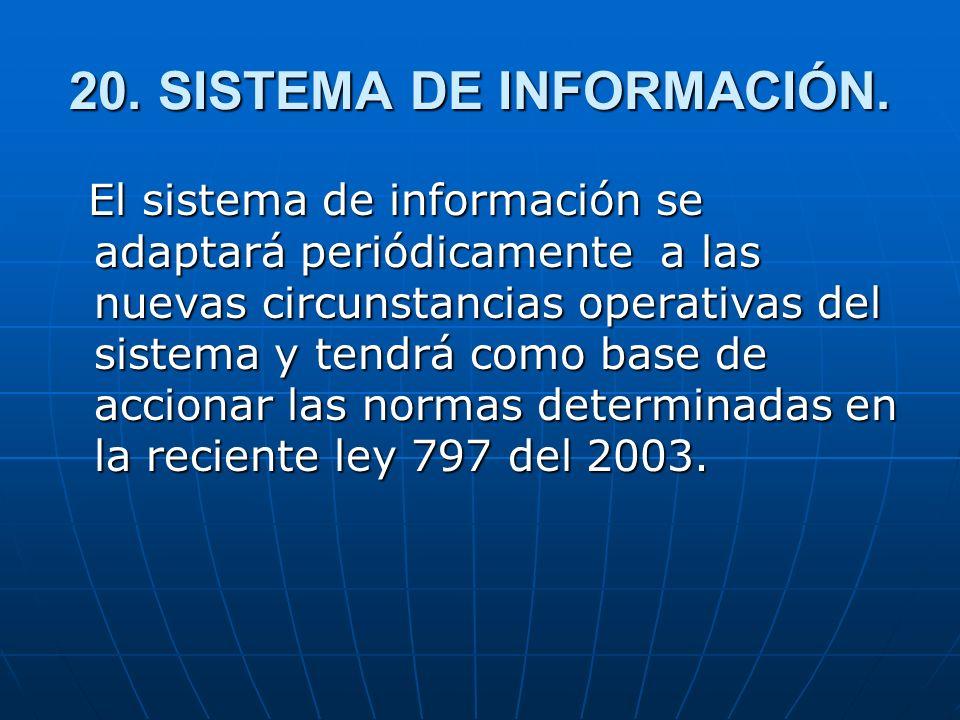 20. SISTEMA DE INFORMACIÓN. El sistema de información se adaptará periódicamente a las nuevas circunstancias operativas del sistema y tendrá como base