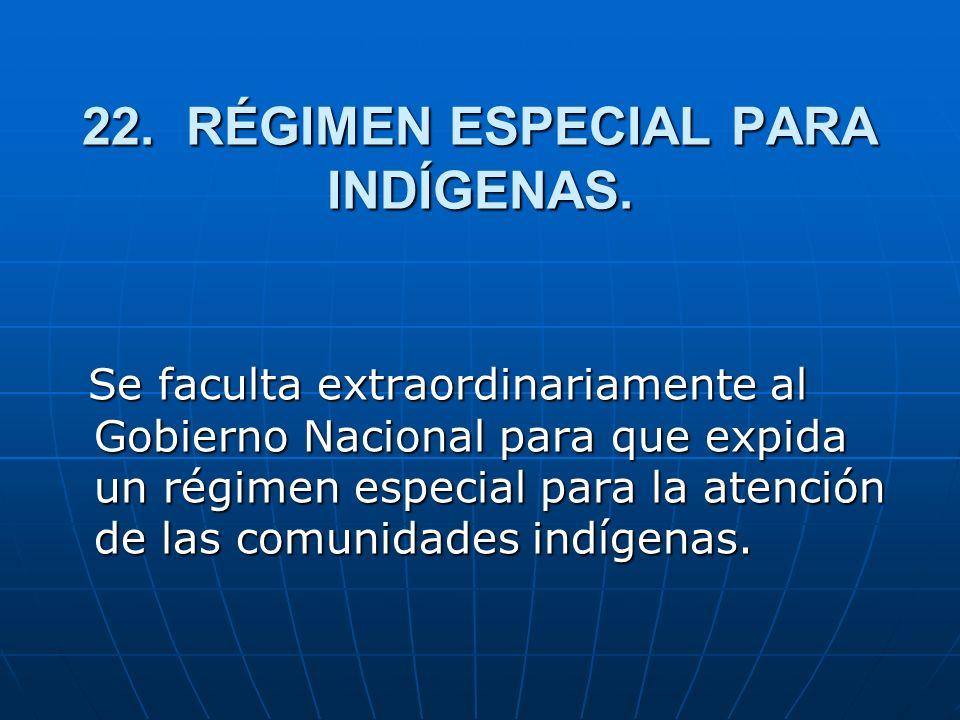 22.RÉGIMEN ESPECIAL PARA INDÍGENAS.