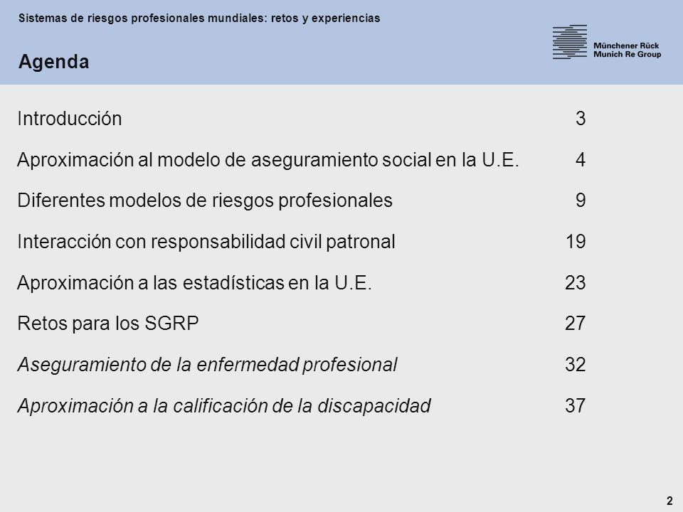 Sistemas de riesgos profesionales mundiales: retos y experiencias 23 Diferentes sistemas, diferentes bases estadísticas.