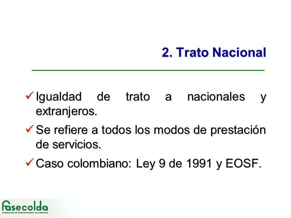 2. Trato Nacional Igualdad de trato a nacionales y extranjeros. Igualdad de trato a nacionales y extranjeros. Se refiere a todos los modos de prestaci