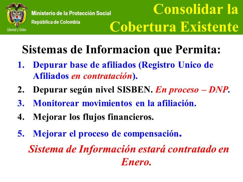 Ministerio de la Protección Social República de Colombia Consolidar la Cobertura Existente Sistemas de Informacion que Permita: 1.Depurar base de afil