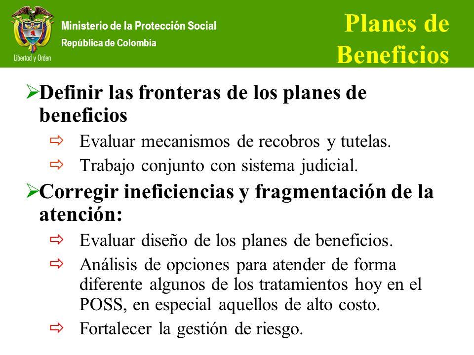 Ministerio de la Protección Social República de Colombia Planes de Beneficios Definir las fronteras de los planes de beneficios Evaluar mecanismos de