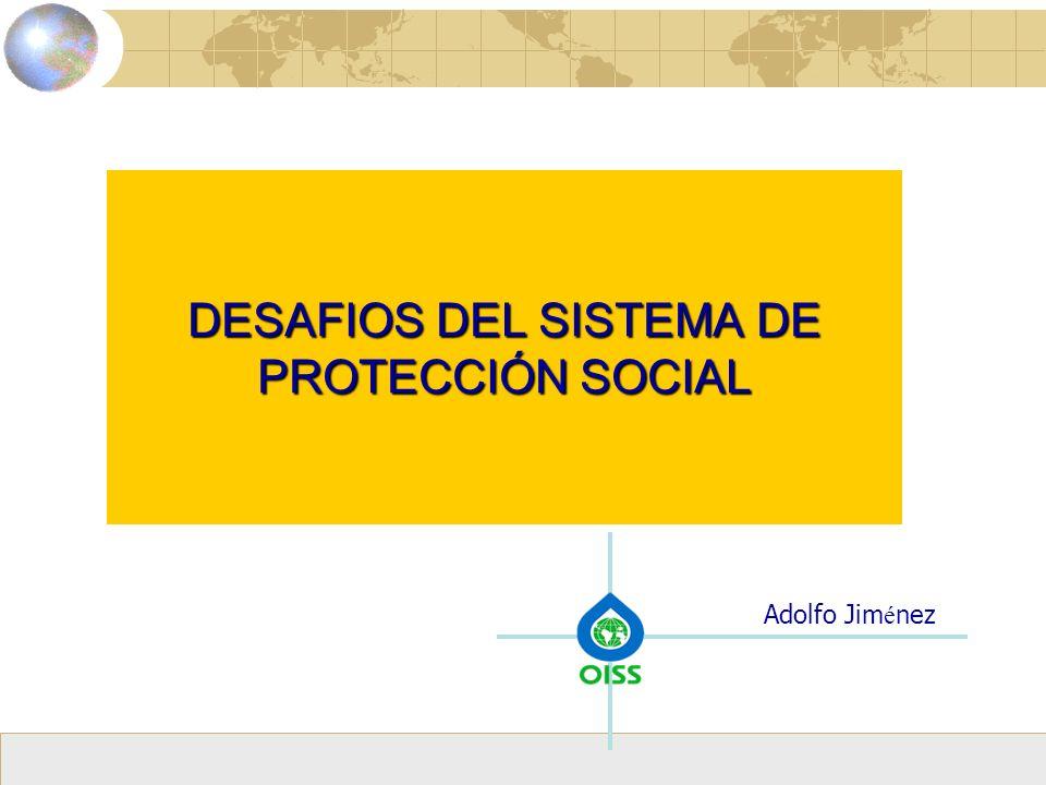 Adolfo Jim é nez DESAFIOS DEL SISTEMA DE PROTECCIÓN SOCIAL