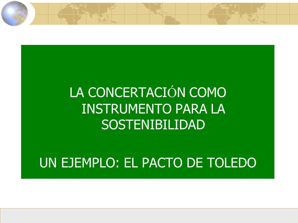 LA CONCERTACI Ó N COMO INSTRUMENTO PARA LA SOSTENIBILIDAD UN EJEMPLO: EL PACTO DE TOLEDO