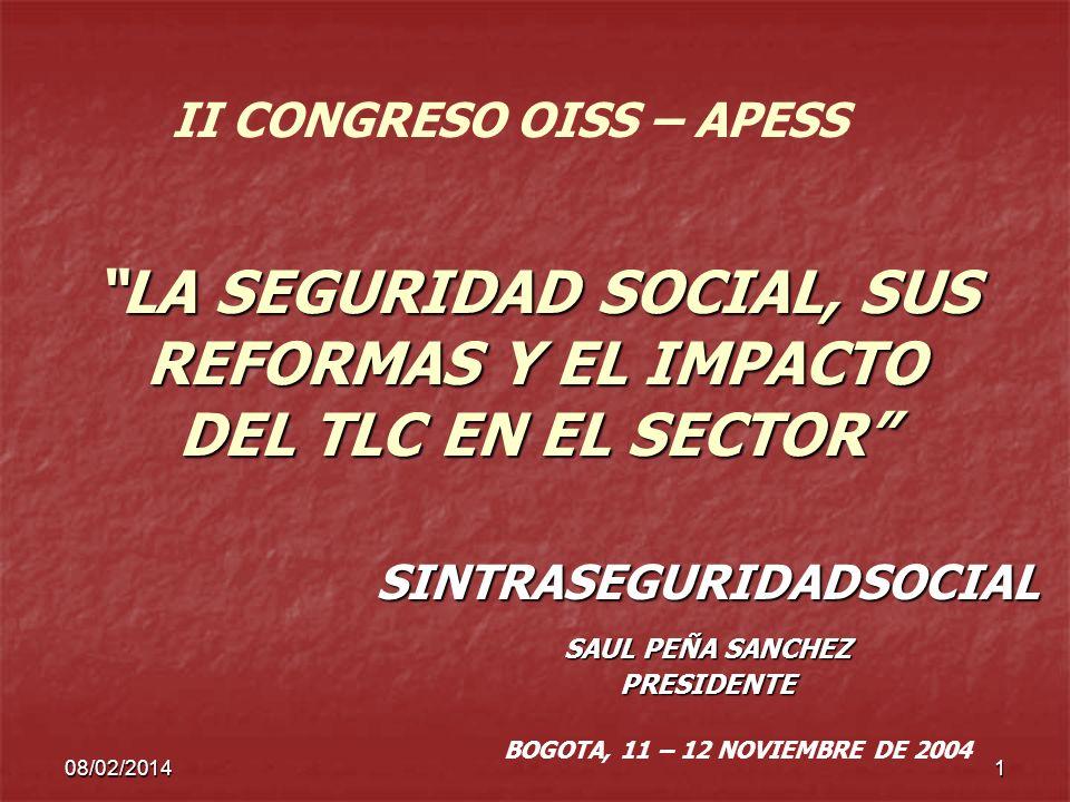 08/02/20141 LA SEGURIDAD SOCIAL, SUS REFORMAS Y EL IMPACTO DEL TLC EN EL SECTOR SINTRASEGURIDADSOCIAL SAUL PEÑA SANCHEZ PRESIDENTE II CONGRESO OISS –