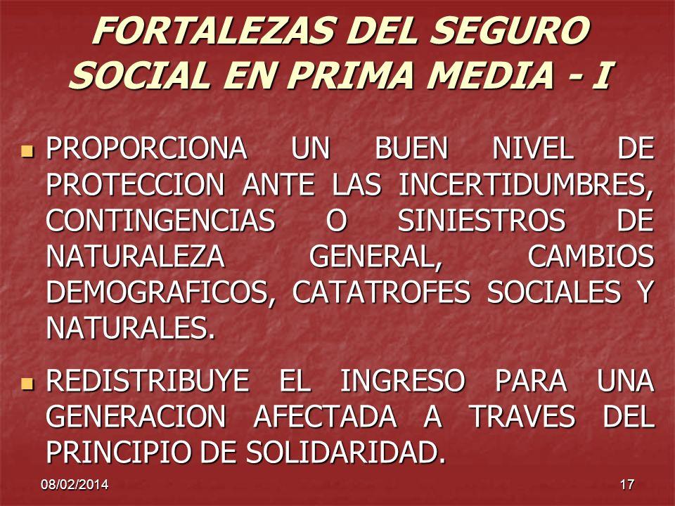 08/02/201417 FORTALEZAS DEL SEGURO SOCIAL EN PRIMA MEDIA - I PROPORCIONA UN BUEN NIVEL DE PROTECCION ANTE LAS INCERTIDUMBRES, CONTINGENCIAS O SINIESTR